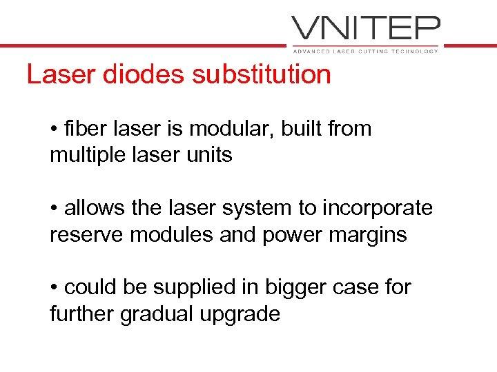 Laser diodes substitution • fiber laser is modular, built from multiple laser units •