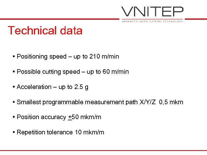 Technical data • Positioning speed – up to 210 m/min • Possible cutting speed