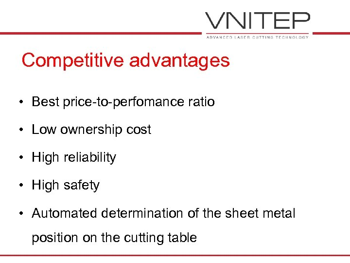 Competitive advantages • Best price-to-perfomance ratio • Low ownership cost • High reliability •