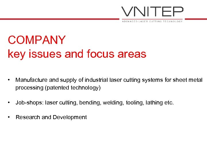 COMPANY key issues and focus areas • Manufacture and supply of industrial laser cutting