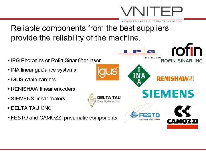 Reliable components from the best suppliers provide the reliability of the machine. • IPG