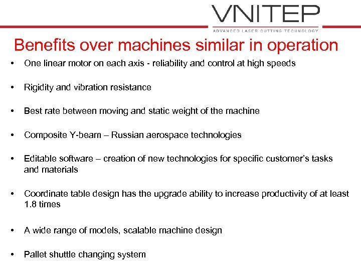 Benefits over machines similar in operation • One linear motor on each axis -