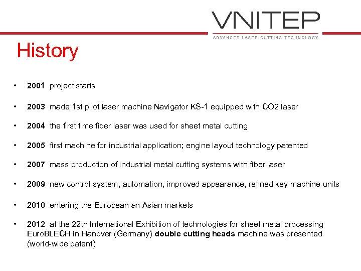 History • 2001 project starts • 2003 made 1 st pilot laser machine Navigator