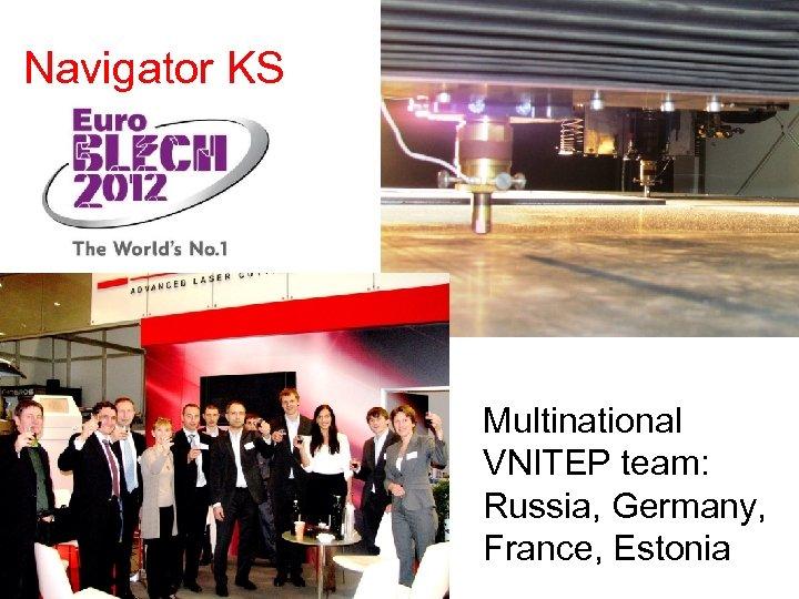 Navigator KS Multinational VNITEP team: Russia, Germany, France, Estonia