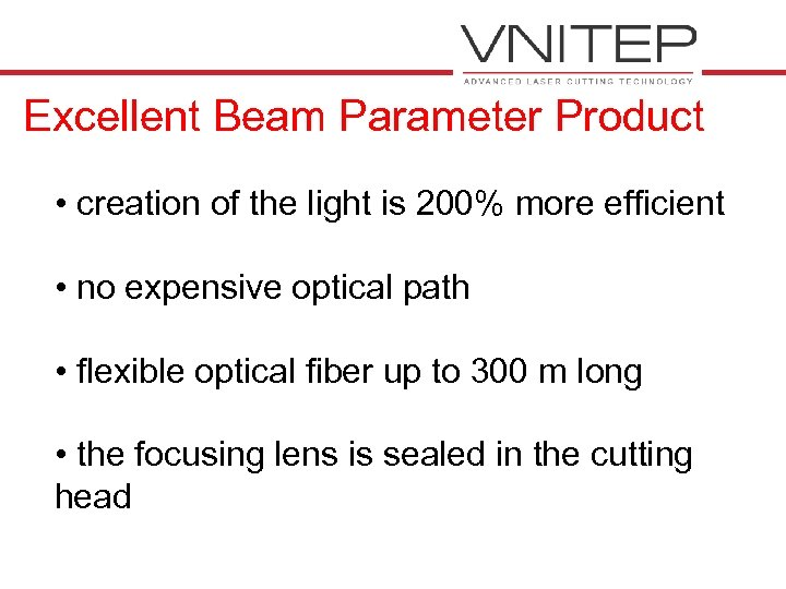 Excellent Beam Parameter Product • creation of the light is 200% more efficient •