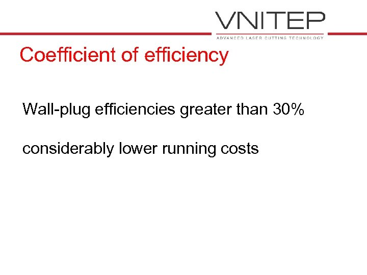 Coefficient of efficiency Wall-plug efficiencies greater than 30% considerably lower running costs