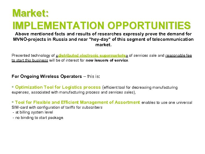 Market: IMPLEMENTATION OPPORTUNITIES Above mentioned facts and results of researches expressly prove the demand