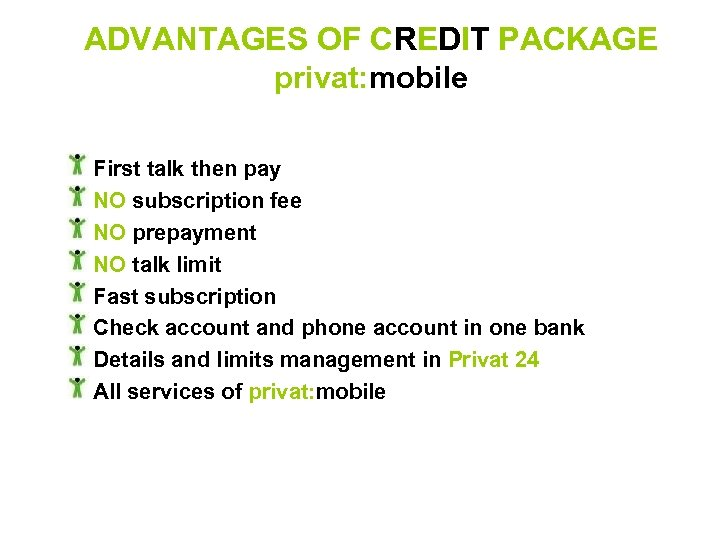ADVANTAGES OF CREDIT PACKAGE privat: mobile First talk then pay NO subscription fee NO