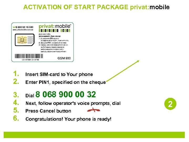 ACTIVATION OF START PACKAGE privat: mobile 1. 2. Insert SIM-card to Your phone 3.