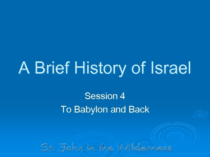 A Brief History of Israel Session 4 To Babylon and Back