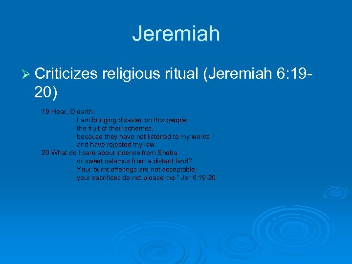 Jeremiah Ø Criticizes religious ritual (Jeremiah 6: 19 - 20) 19 Hear, O earth: