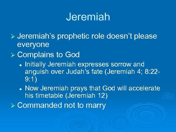 Jeremiah Ø Jeremiah's prophetic role doesn't please everyone Ø Complains to God l l