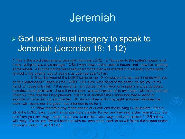 Jeremiah Ø God uses visual imagery to speak to Jeremiah (Jeremiah 18: 1 -12)