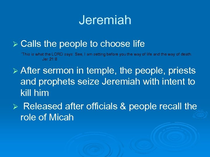 Jeremiah Ø Calls the people to choose life 'This is what the LORD says: