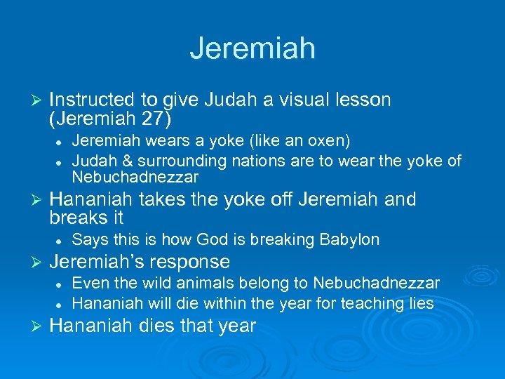 Jeremiah Ø Instructed to give Judah a visual lesson (Jeremiah 27) l l Ø