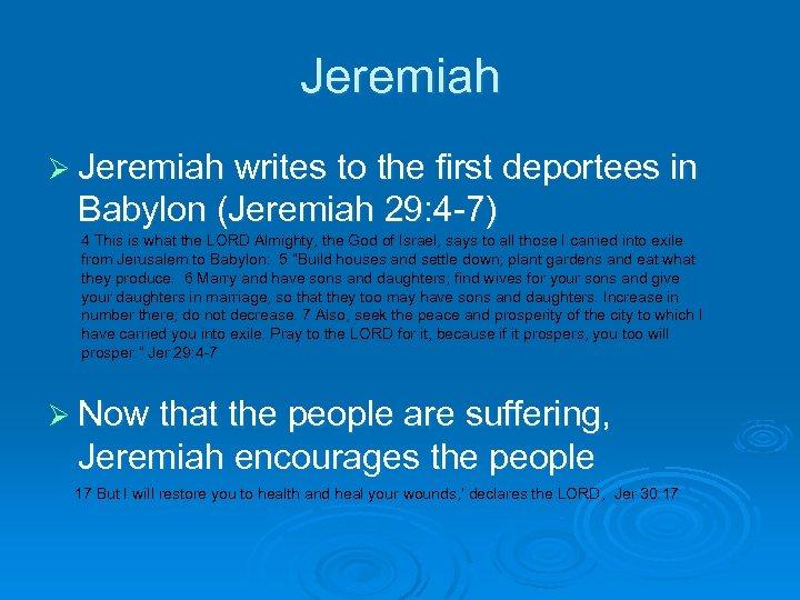 Jeremiah Ø Jeremiah writes to the first deportees in Babylon (Jeremiah 29: 4 -7)