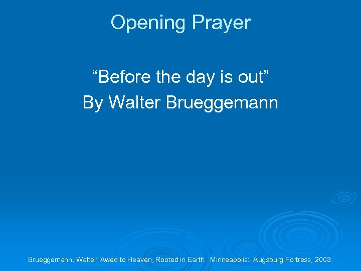 """Opening Prayer """"Before the day is out"""" By Walter Brueggemann, Walter. Awed to Heaven,"""