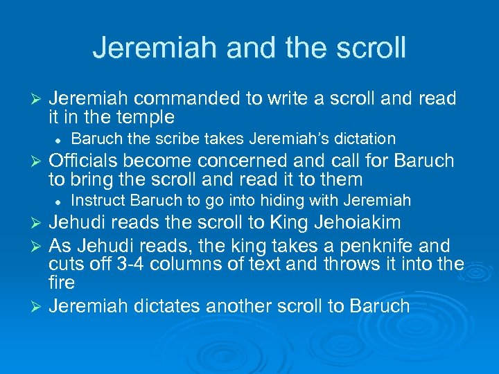 Jeremiah and the scroll Ø Jeremiah commanded to write a scroll and read it