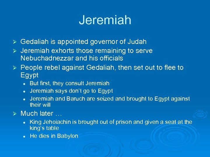 Jeremiah Gedaliah is appointed governor of Judah Ø Jeremiah exhorts those remaining to serve