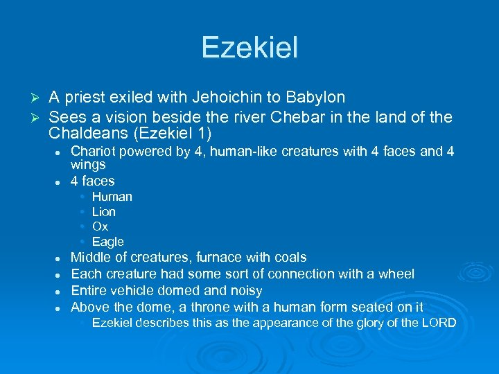 Ezekiel Ø Ø A priest exiled with Jehoichin to Babylon Sees a vision beside