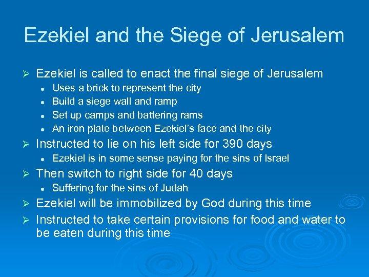 Ezekiel and the Siege of Jerusalem Ø Ezekiel is called to enact the final