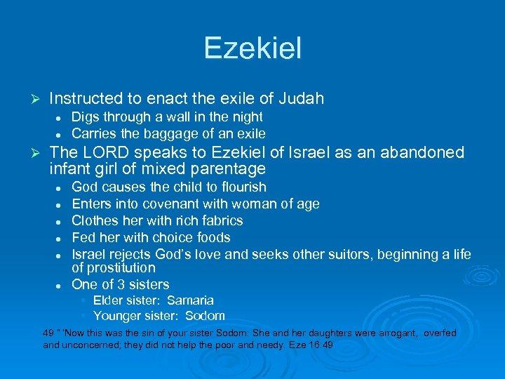 Ezekiel Ø Instructed to enact the exile of Judah l l Ø Digs through