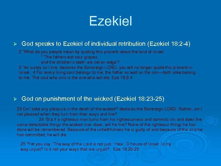 Ezekiel Ø God speaks to Ezekiel of individual retribution (Ezekiel 18: 2 -4) 2