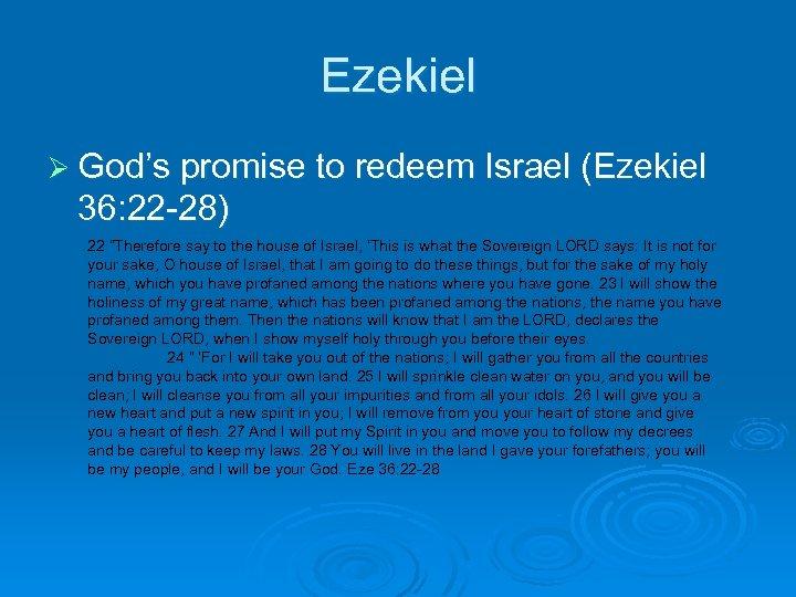 """Ezekiel Ø God's promise to redeem Israel (Ezekiel 36: 22 -28) 22 """"Therefore say"""