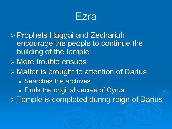 Ezra Ø Prophets Haggai and Zechariah encourage the people to continue the building of
