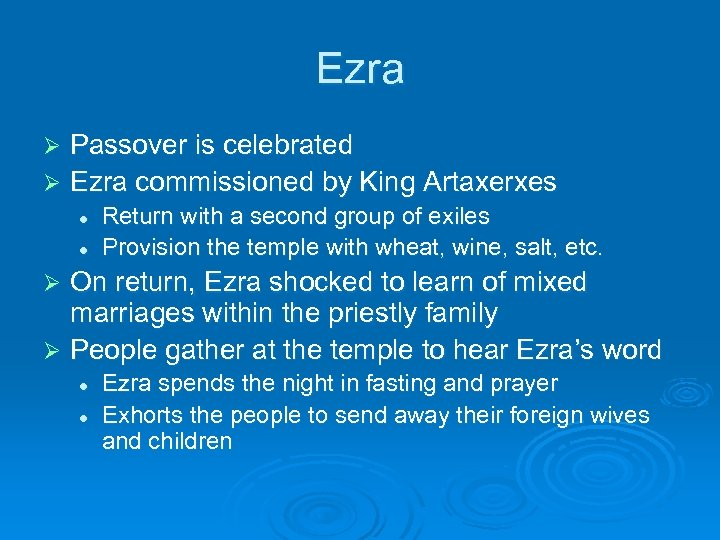 Ezra Passover is celebrated Ø Ezra commissioned by King Artaxerxes Ø l l Return