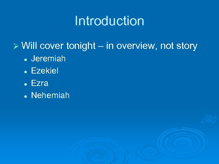 Introduction Ø Will cover tonight – in overview, not story l l Jeremiah Ezekiel