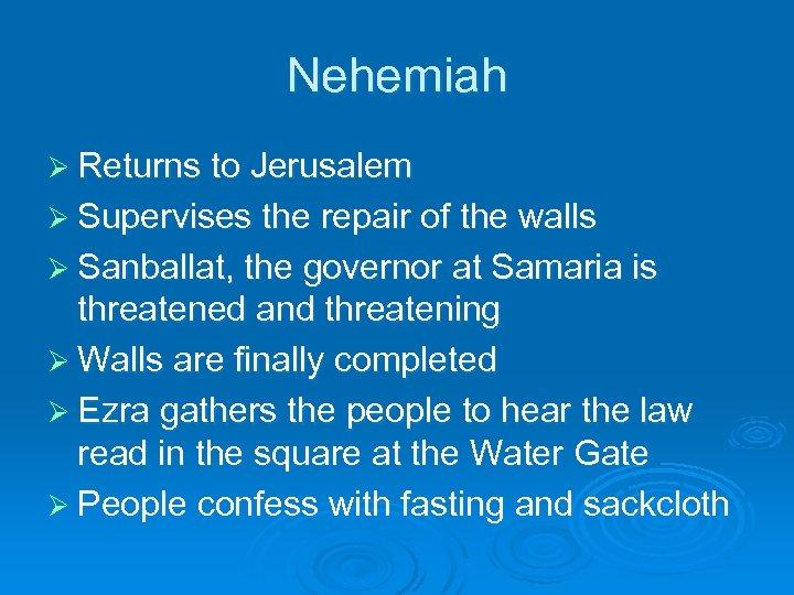 Nehemiah Ø Returns to Jerusalem Ø Supervises the repair of the walls Ø Sanballat,