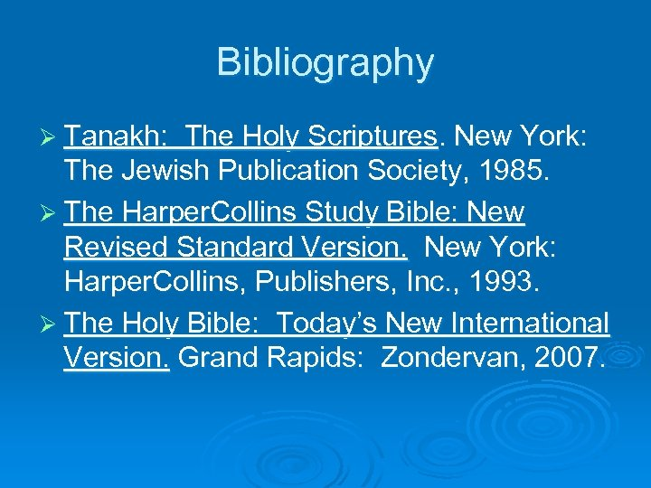 Bibliography Ø Tanakh: The Holy Scriptures. New York: The Jewish Publication Society, 1985. Ø