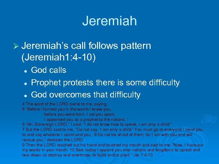 Jeremiah Ø Jeremiah's call follows pattern (Jeremiah 1: 4 -10) l l l God
