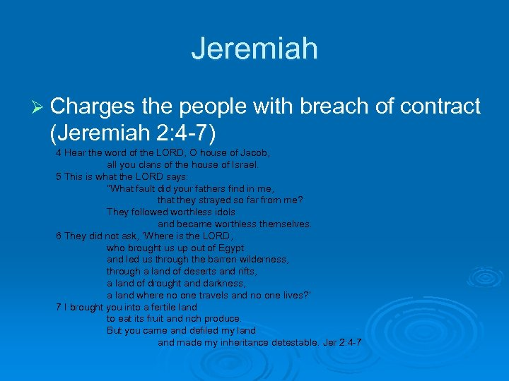 Jeremiah Ø Charges the people with breach of contract (Jeremiah 2: 4 -7) 4