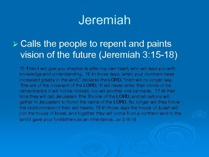 Jeremiah Ø Calls the people to repent and paints vision of the future (Jeremiah