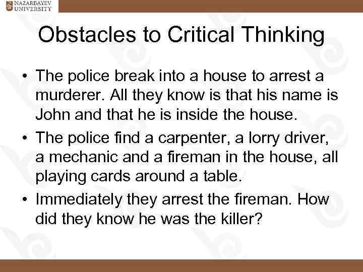 obstacles to effective critical thinking B internal obstacles--these obstacles are generally one-time issues but you have direct control over them, such as debt, cash flow, time availability, needed skills or talent.