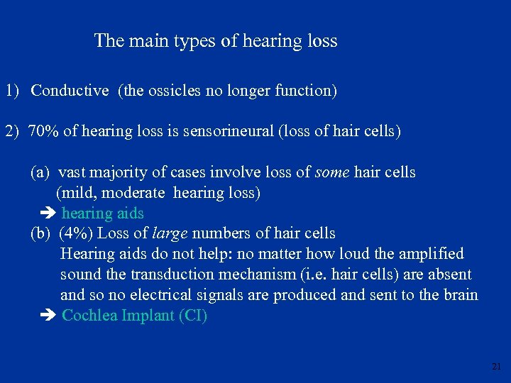 The main types of hearing loss 1) Conductive (the ossicles no longer function) 2)