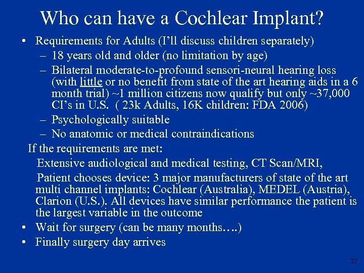 Who can have a Cochlear Implant? • Requirements for Adults (I'll discuss children separately)