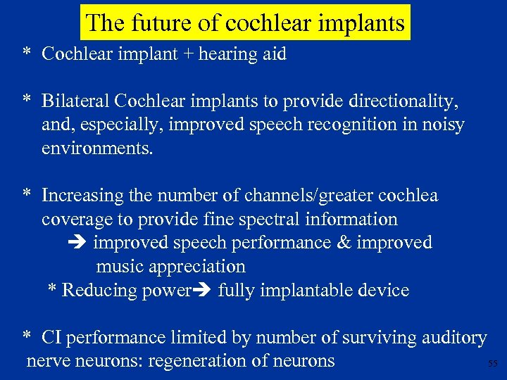 The future of cochlear implants * Cochlear implant + hearing aid * Bilateral Cochlear