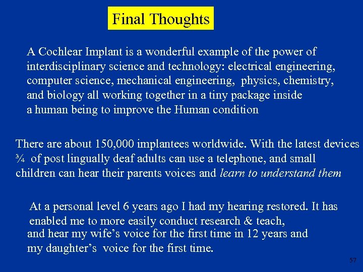 Final Thoughts A Cochlear Implant is a wonderful example of the power of interdisciplinary
