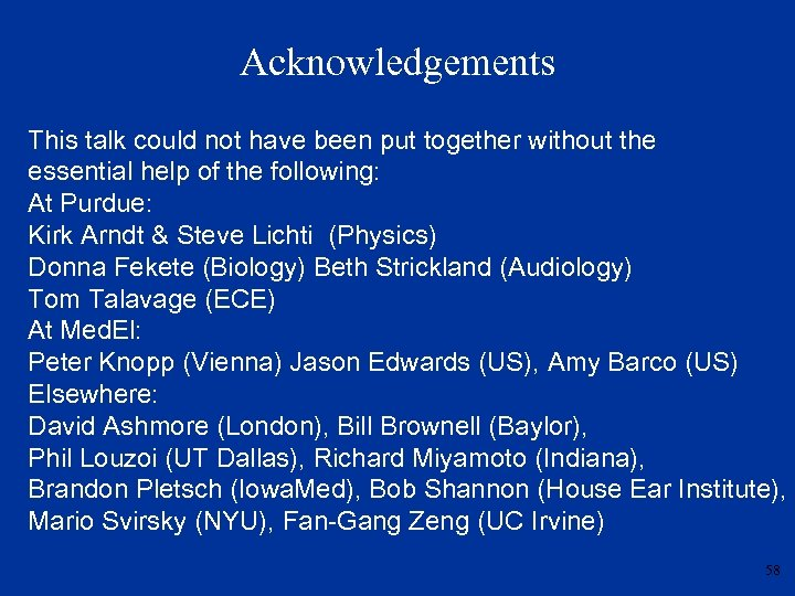 Acknowledgements This talk could not have been put together without the essential help of