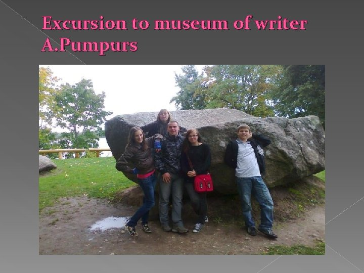 Excursion to museum of writer A. Pumpurs