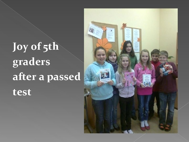 Joy of 5 th graders after a passed test