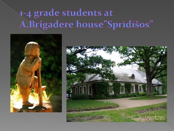 "1 -4 grade students at A. Brigadere house""Sprīdīšos"""