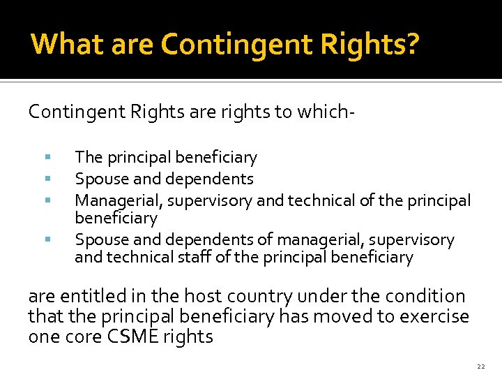 What are Contingent Rights? Contingent Rights are rights to which The principal beneficiary Spouse