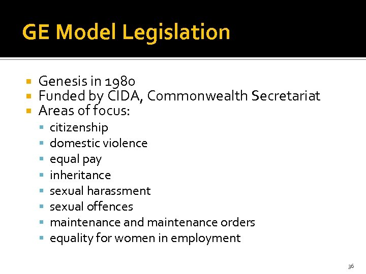 GE Model Legislation Genesis in 1980 Funded by CIDA, Commonwealth Secretariat Areas of focus: