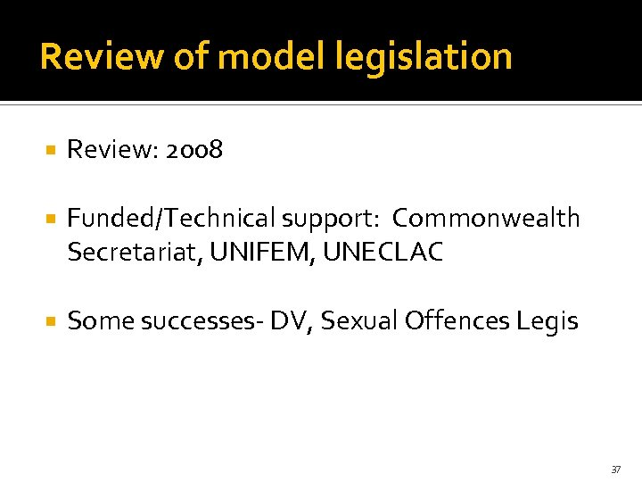 Review of model legislation Review: 2008 Funded/Technical support: Commonwealth Secretariat, UNIFEM, UNECLAC Some successes-