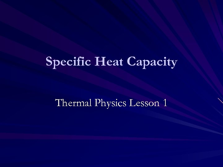 Specific Heat Capacity Thermal Physics Lesson 1