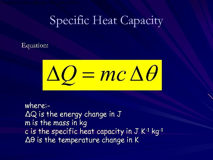 Specific Heat Capacity Equation: where: ∆Q is the energy change in J m is